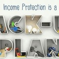Services: Income Protection - Your Back Up Plan