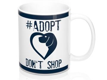 Selling: Free Shipping - Adopt Don't Shop - 11oz Mug
