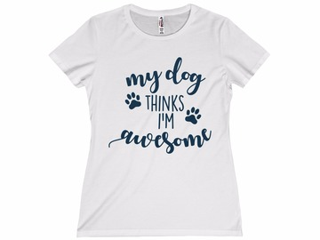 Selling: Free Shipping - My Dog Thinks I'm Awesome - Women's T-Shirt