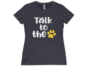 Selling: Free Shipping - Talk to the PAW - Women's T-Shirt