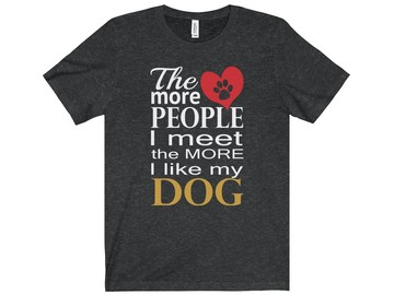 Selling: The More People I Meet The More I Like My Dog Men's T-Shirt