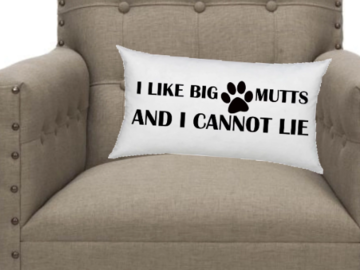 Selling: I Like Big Mutts and I Cannot Lie Pillow with Paw Print