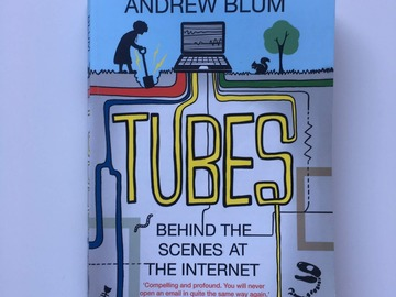 Myydään: Tubes behind the scenes at the internet - Andrew Blum (2012)