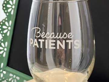 "Selling with online payment: Stemless ""Because Patients"" Wine Glass"