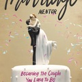 Media Expert: The Marriage Mentor-Becoming the Couple You Long to Be