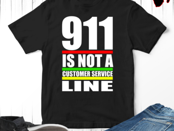 Selling with online payment: 911 Is Not A Customer Service Line T-Shirt