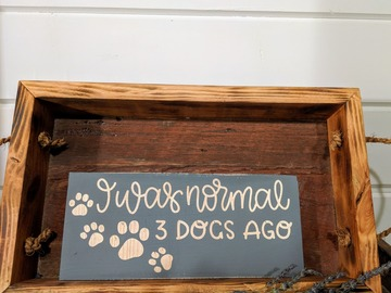 Selling: Rustic dog sign  I was normal 3 dogs ago