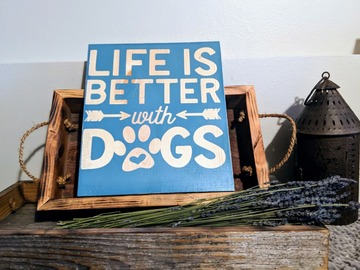Selling: Rustic dog sign  Life is better with dogs