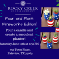 Event Listing: Pour and Plant: Fireworks Edition!