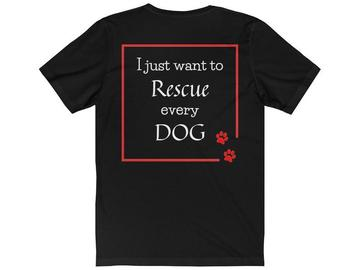 "Selling: ""I just want to Rescue every DOG"" Shirt"