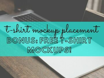 Offering online services: T-SHIRT MOCKUP PLACEMENTS (w/ FREE Bonus T-shirt Mockups!)