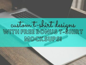 Offering online services: 20 CUSTOM T-SHIRT DESIGNS (w/ FREE Bonus T-Shirt Mockups!)