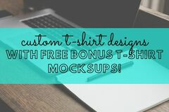 Offering online services: 20 CUSTOM T-SHIRT DESIGNS (w/ FREE Bonus T-Shirt Mockups!)