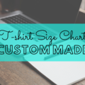 Offering online services: CUSTOM TSHIRT SIZING CHARTS