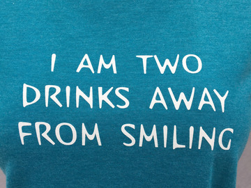 Selling with online payment: I'm Two Drinks Away From Smiling, T Shirt, T-Shirt, Tee