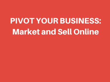 Services: PIVOT YOUR BUSINESS: HOW TO MARKET & SELL ONLINE