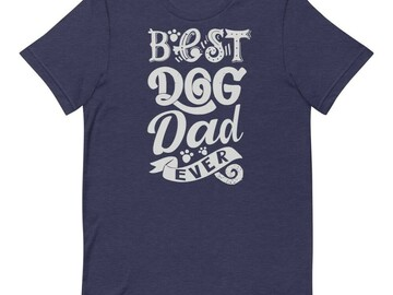 Selling: Best Dog Dad Ever T-Shirt