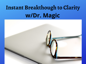 Coaching Session: Instant Breakthrough to Clarity with Dr. Magic