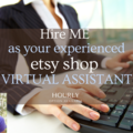Offering online services: Use me (an EXPERIENCED etsy seller) as your VA!