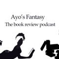 Podcasts and Radio: Ayo's Fantasy Podcast
