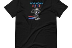 Selling: Dog Moms Walk More T-Shirt for Moms who love their dogs