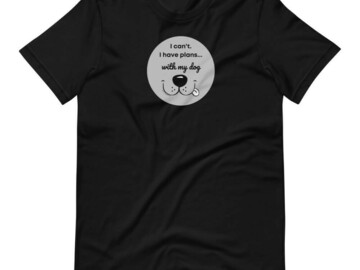 Selling: I Cant.  I have plans with my dog T-Shirt for Dog Lovers